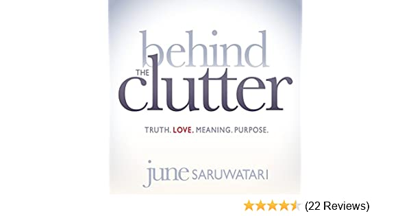 Amazon com: Behind the Clutter: Truth  Love  Meaning  Purpose