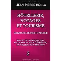HÔTELLERIE, VOYAGES ET TOURISME - SE LANCER, RÉUSSIR ET DURER: Manuel de formation pour entreprendre dans l'hôtellerie, les voyages et le tourisme