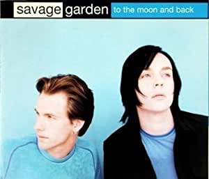 Savage Garden To The Moon And Back By Savage Garden