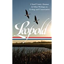 Aldo Leopold: A Sand County Almanac & Other Writings on Conservation and Ecology: (Library of America #238) by Leopold, Aldo 1st (first) Edition (3/21/2013)