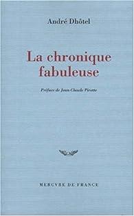 La chronique fabuleuse par André Dhôtel