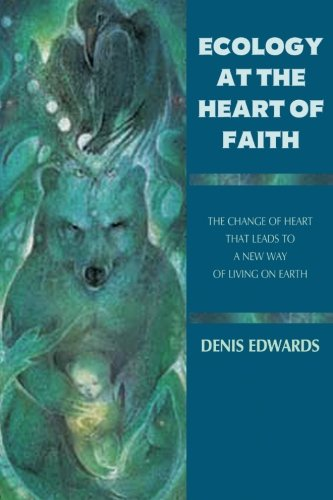 Ecology at the Heart of Faith: The Change of Heart That Leads to a New Way of Living on Earth