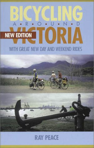Bicycling Around Victoria: With Great New Day and Weekend Rides