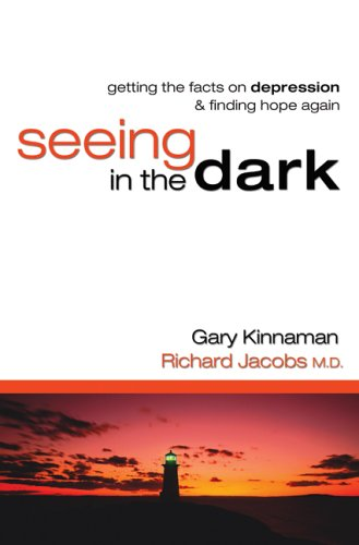 Seeing in the Dark: Getting the Facts on Depression & Finding Hope Again