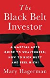 The Black Belt Investor: A Martial Arts Guide to Wealthness; How to Kick Butt and Feel Rich!