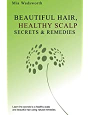 Beautiful Hair Healthy Scalp Secrets & Remedies: Itchy Scalp & Dandruff Causes Explained & Natural Remedies To Soothe & Heal.