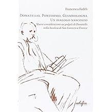 Donatello, Pontormo, Giambologna un dialogo nascosto. Nuove considerazioni sui pulpiti di Donatello nella basilica di san Lorenzo a Firenze