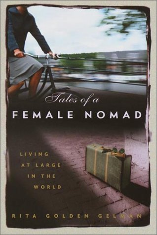 Tales Of A Female Nomad  Living At Large In The World