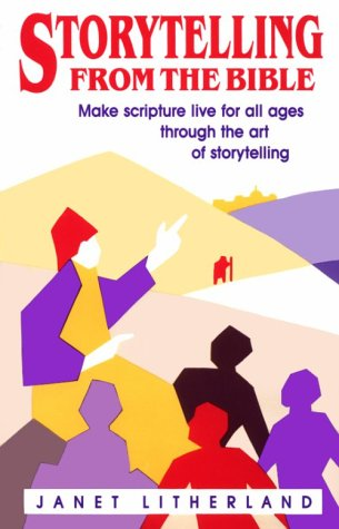 Storytelling from the Bible: Make Scripture Live for All Ages Through the Art of Storytelling