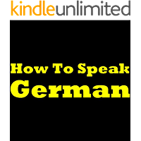 How to Speak German: Easy and Simple German Guide for Beginners! Vocabulary, Grammar, Pronunciation and More...
