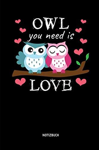 (Owl You Need Is Love - Notizbuch: Lustiges Liniertes Eulen Notizbuch. Tolle Zubehör & Geschenk Idee für Eulen Liebhaber. (German Edition))