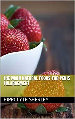 The main natural foods for penis enlargement