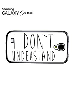 I Do Not Understand Mobile Cell Phone Case Samsung Galaxy S4 Mini White