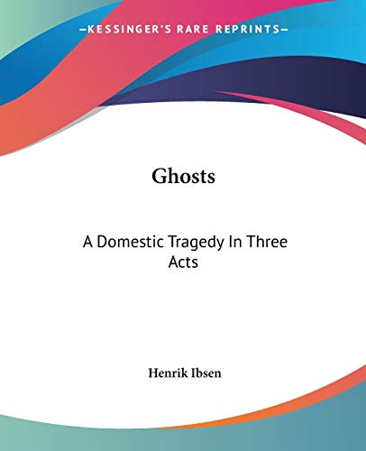 Ghosts: A Domestic Tragedy In Three Acts