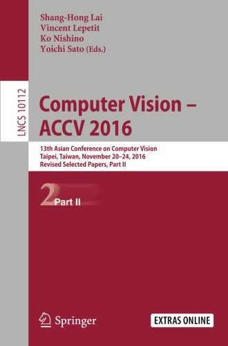 Computer Vision -  ACCV 2016: 13th Asian Conference on Computer Vision, Taipei, Taiwan, November 20-24, 2016, Revised Selected Papers, Part II (Lecture Notes in Computer Science)