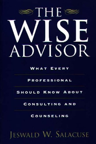 The Wise Advisor: What Every Professional Should Know About Consulting and Counseling