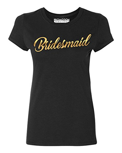 Promotion & Beyond Bridesmaid Wedding Bachelorette (Gold) Women's T-Shirt, L, Black