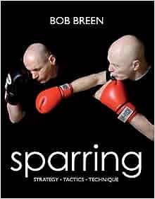 Sparring: Strategy, Tactics, Technique: Bob Breen
