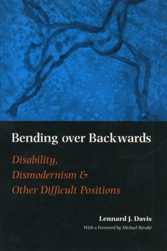 Bending Over Backwards: Disability, Dismodernism and Other Difficult Positions