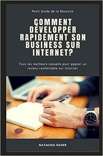 petit guide de la reussite comment developper son business sur internet tous les meilleurs conseils pour gagner un revenu confortable sur internet