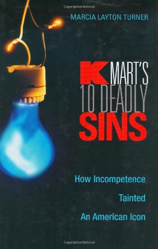 Kmarts Ten Deadly Sins  How Incompetence Tainted An American Icon