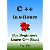 C++: C++ in 8 Hours, For Beginners, Learn C++ Fast! Hands-On Projects! Study C++ Programming Language with Hands-On Projects in Easy Steps, A Beginner's Guide, Fast & Easy. Start Coding Today!