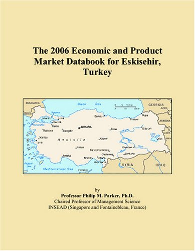 Eskisehir Turkey - The 2006 Economic and Product Market Databook for Eskisehir, Turkey