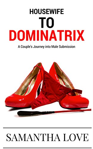 Housewife to dominatrix a couples journey into male submission housewife to dominatrix a couples journey into male submission by love samantha fandeluxe Choice Image