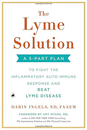 The Lyme Solution: A 5-Part Plan to Fight the Inflammatory Auto-Immune Response and Beat Lyme Disease cover