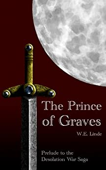 The Prince of Graves (The Desolation War Saga Book 1) by [Linde, W.E.]