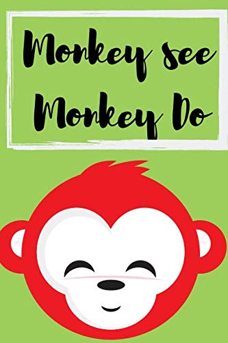 Monkey See, Monkey Do: Perfect Gifts for Apes & Monkeys, Mammals, Animals Rights, Monkey Notebook, Circus, Funny Quotes and Entertainment Lovers To Write things in for Teens.]()