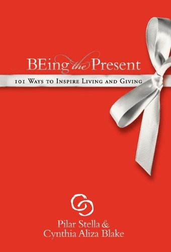 Download Being the Present: 101 Ways to Inspire Living and Giving PDF ePub ebook