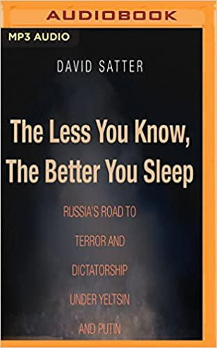 The less you know the better you sleep russias road to terror the less you know the better you sleep russias road to terror and dictatorship under yeltsin and putin david satter victor bevine 9781536618082 fandeluxe Choice Image