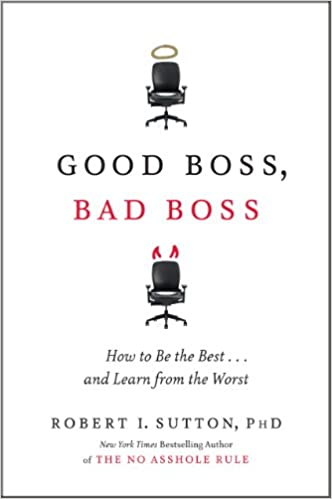 Good Boss Bad Boss How To Be The Bestand Learn From The Worst