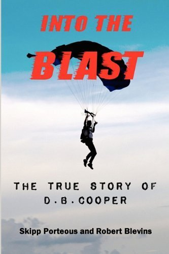 Read Online Into the Blast: The True Story of D.B. Cooper, Revised Edition by Skipp Porteous (2010-12-24) pdf epub