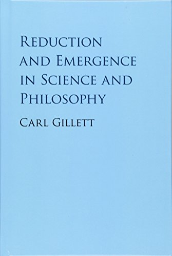 Reduction and Emergence in Science and Philosophy (Cambridge Studies in Philosophy)
