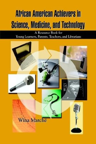 Search : African American Achievers in Science, Medicine, and Technology: A Resource Book for Young Learners, Parents, Teachers, and Librarians
