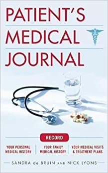 The Patient's Medical Journal: Record Your Personal Medical History, Your Family Medical History, Your Medical Visits & Treatment Plans Sandra De Bruin