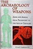 The Archaeology of Weapons: Arms and Armour from Prehistory to the Age of Chivalry (0)