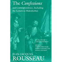 The Confessions and Correspondence, Including the Letters to Malesherbes (Collected Writings of Rousseau)