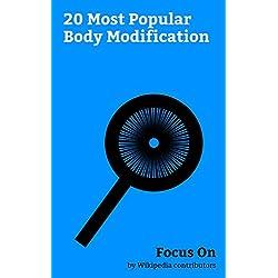 Focus On: 20 Most Popular Body Modification: Foot Binding, Genital Piercing, Bodybuilding, Trepanning, Body Piercing, Manicure, Neck Ring, American Mary, Stalking Cat, Lip Plate, etc.