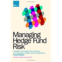 Managing Hedge Fund Risk: Strategies and Insights from Investors, Counterparties, Hedge Funds and Regulators