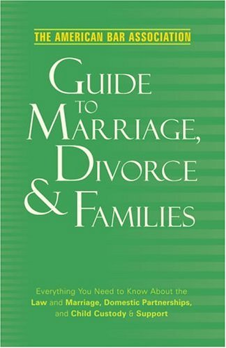 American-Bar-Association-Guide-to-Marriage-Divorce-Families-Everything-You-Need-to-Know-about-the-Law-and-Marriage-Domestic-Partnerships-and-Child-Custody-Support
