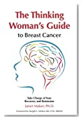The Thinking Woman's Guide to Breast Cancer: Take Charge of Your Recovery and Remission