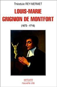 Louis-Marie Grignion de Monfort, 1673-1716 par Théodule Rey-Mermet