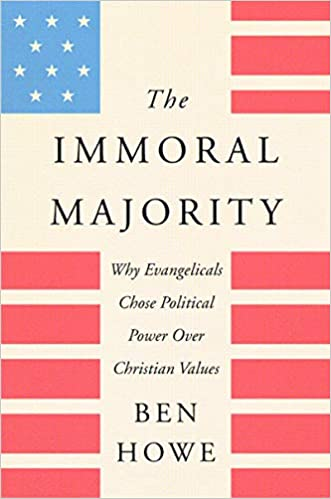The Immoral Majority: Why Evangelicals Chose Political Power