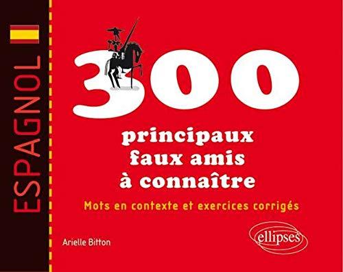Amazon Fr Espagnol 300 Principaux Faux Amis A Connaitre Mots En Contexte Et Exercices Corriges Bitton Arielle Livres