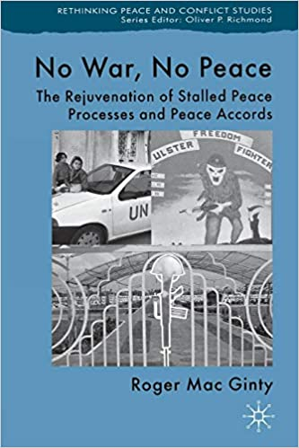 No Peace No War The Rejuvenation of Stalled Peace Processes and Peace Accords