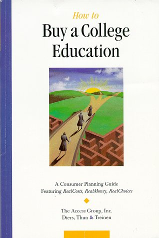How to Buy a College Education: A Consumer Planning Guide Featuring RealCosts, RealMoney, RealChoices