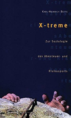 X-treme: Zur Soziologie des Abenteuer- und Risikosports (X-Texte zu Kultur und Gesellschaft)